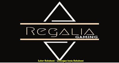 Lowongan Kerja Regalia Gaming Sukabumi Terbaru
