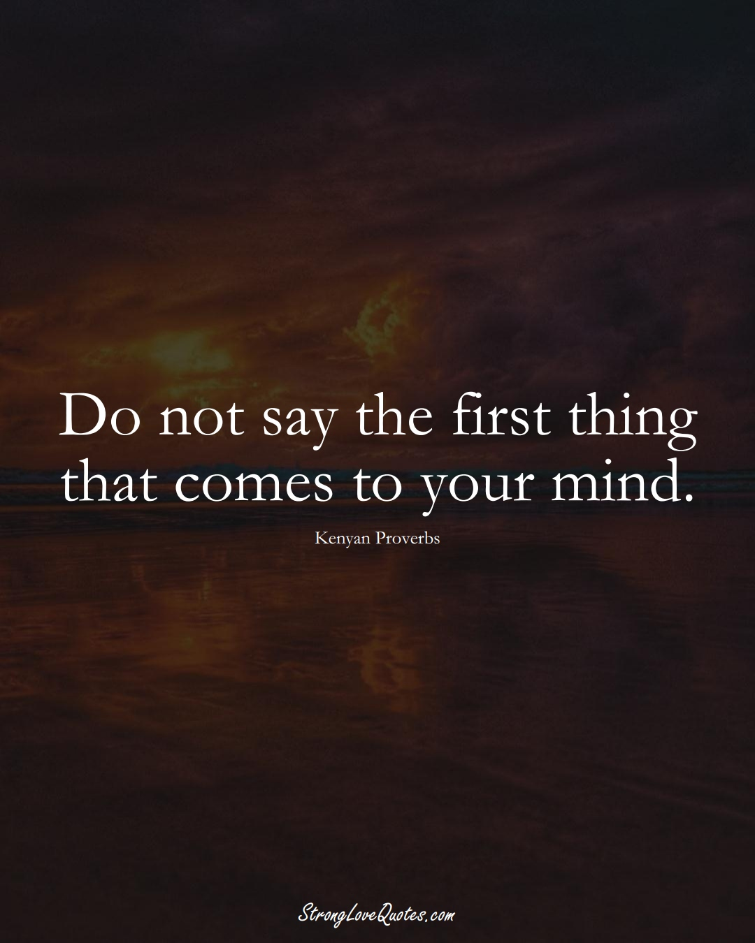 Do not say the first thing that comes to your mind. (Kenyan Sayings);  #AfricanSayings