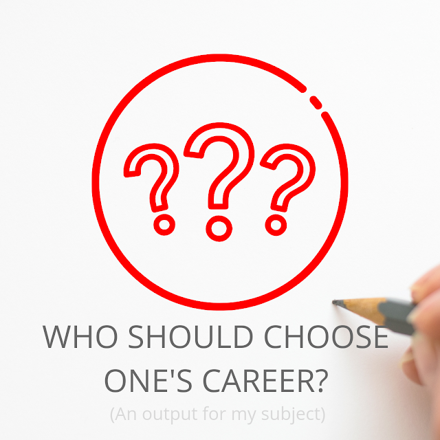 Parents, Peers or Ourselves: Who should choose one's career?