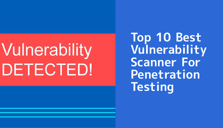10 Best Vulnerability Scanning Tools
