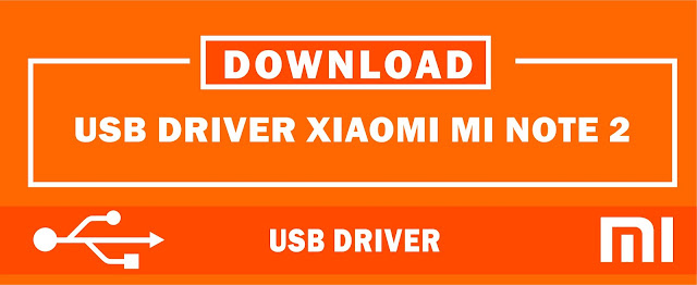 Download USB Driver Xiaomi Mi Note 2 for Windows 32bit & 64bit