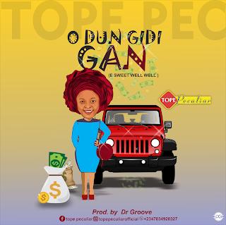 Tope Peculiar - O Dun Gidi Gan