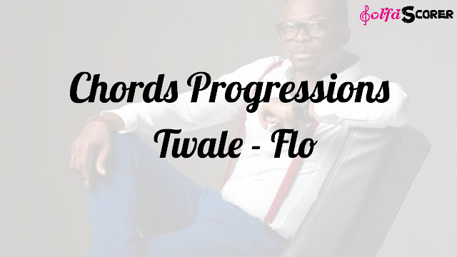 Chords Progressions And Lyrics: Twale - Flo