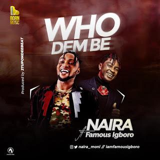 MUSIC: Oluwa Naira x Famous Igboro - Who Dem Be