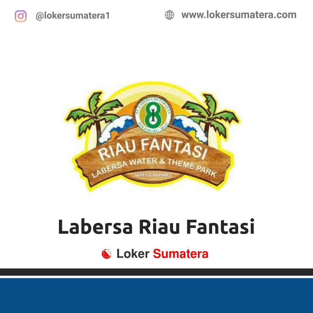 Lowongan Kerja Pekanbaru: Labersa Riau Fantasi Maret 2021