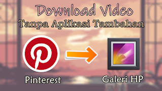 Cara Download Video Dari Pinterest Ke Galeri HP Tanpa Aplikasi
