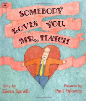 Book Cover: Somebody Loves You, Mr, Hatch. Story by Eileen Spinelli, Pictures by Paul Yalowitz