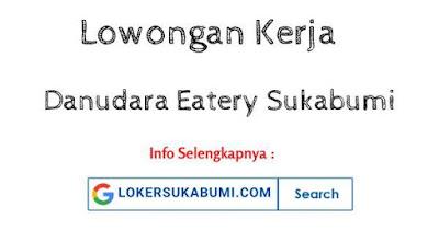 Lowongan kerja Danudara Eatery Caffe Sukabumi 2021