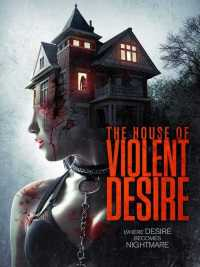 The House of Violent Desire 2018 Full Movies Hindi + Eng + Telugu + Tamil + Kannada