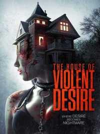 The House of Violent Desire 2018 Full Movies Hindi + Eng + Telugu + Tamil + Kannada