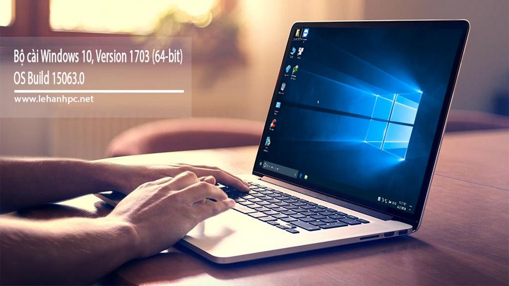 Bộ cài Windows 10, Version 1703, OS Build 15063.0 (64-bit)