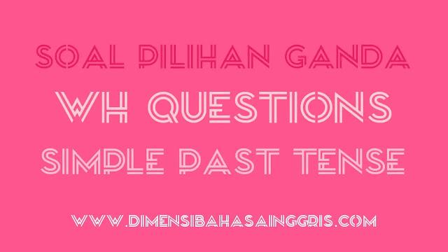 DBI - Soal PG WH Questions Simple Past Tense