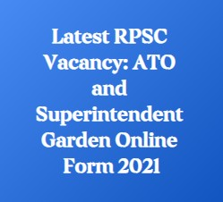 Latest RPSC Vacancy: ATO and Superintendent Garden Online Form 2021