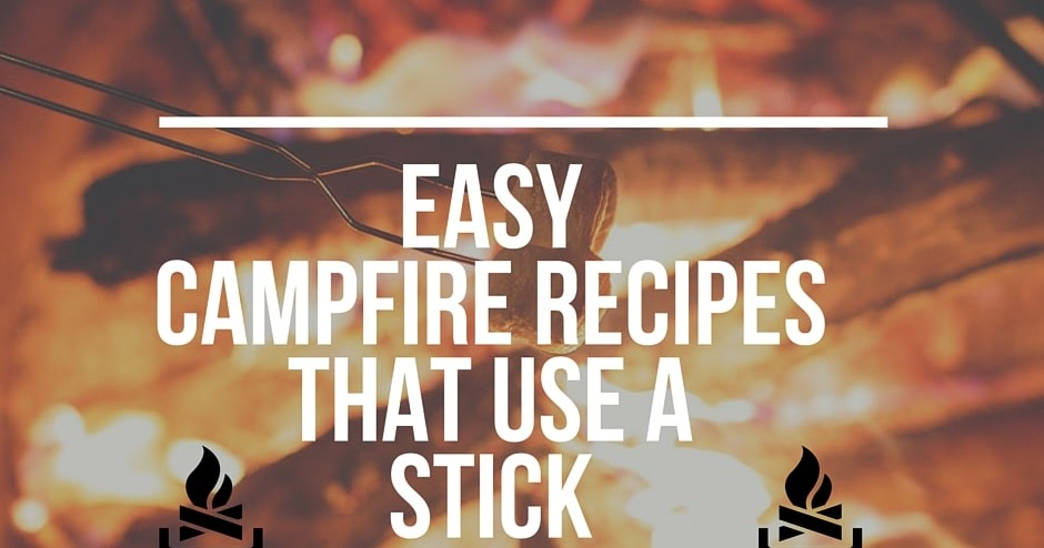 Like Camping Food That Uses A Stick Easy Recipes To Try