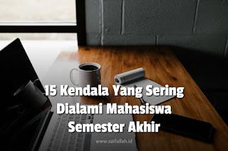 15 Kendala Yang Sering Dialami Mahasiswa Semester Akhir! Skripsi?