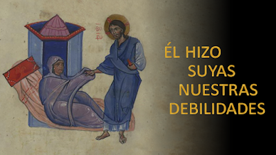 Evangelio según Mateo 8, 5-17: Él hizo suyas nuestras debilidades