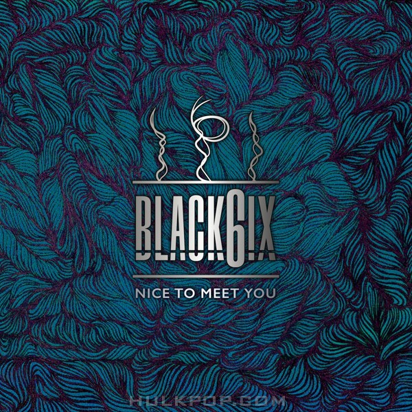 BLACK6IX – Nice To Meet You – EP  (FLAC + ITUNES MATCH AAC M4A)