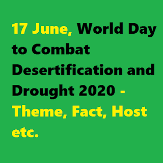 17 June, World Day to Combat Desertification and Drought 2020 - Theme, Fact, Host etc.