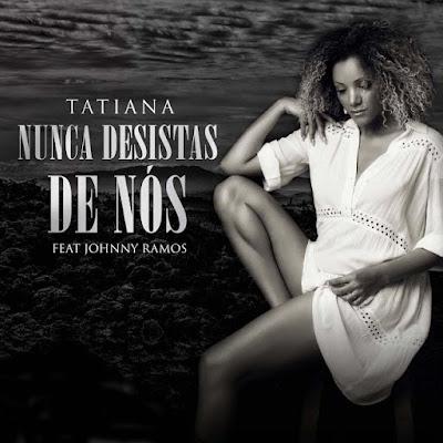Tatiana Durão ft. Johnny Ramos - Nunca Desista de Nós baixar nova musica descarregar agora mp3 2019