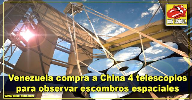 Venezuela compra a China 4 telescopios para observar escombros espaciales