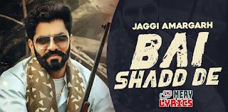 Bai Shadd De Lyrics By Jaggi Amargarh