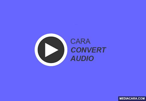 Cara convert fille audio ke format lain