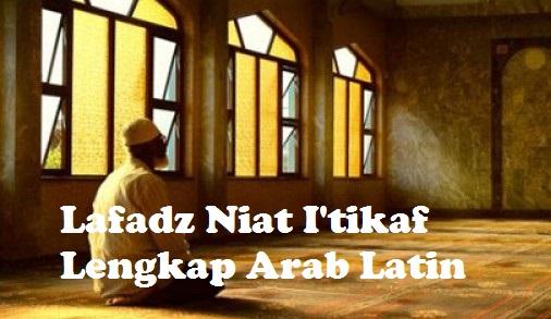 Lafal Niat I'tikaf Lengkap Arab Latin dan Artinya