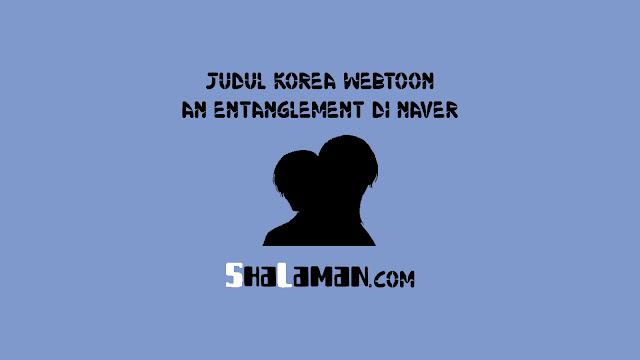 Judul Korea Webtoon An Entanglement di Naver