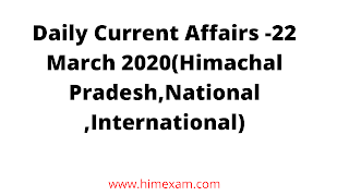 Daily Current Affairs -22 March 2020(Himachal Pradesh,National ,International)