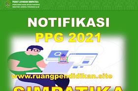 Keterangan Notifikasi PPG Tahun 2021 Di Simpatika