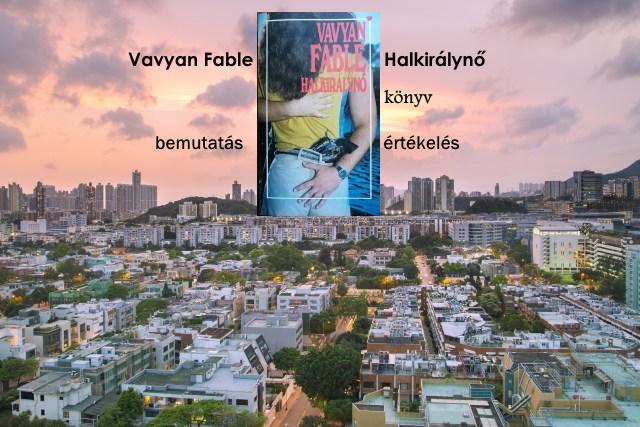 Vavyan Fable – Halkirálynő könyv bemutatás értékelés