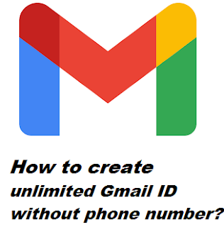 How to create unlimited Gmail ID without phone number?