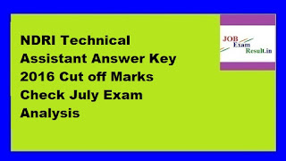 NDRI Technical Assistant Answer Key 2016 Cut off Marks Check July Exam Analysis