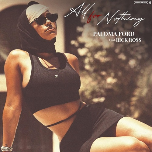 PALOMA FORD FEAT. RICK ROSS - ALL FOR NOTHING