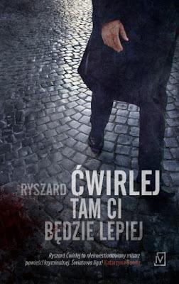 """""""Tam ci będzie lepiej"""" Ryszard Ćwirlej"""