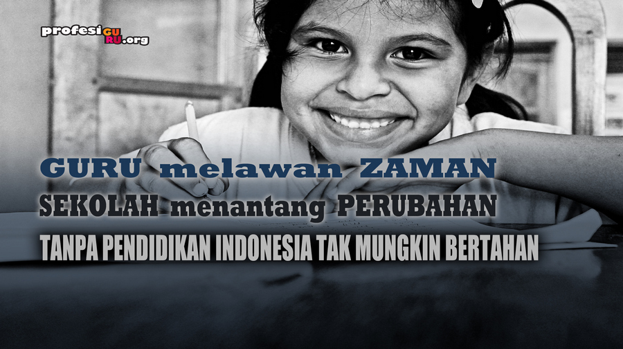 Guru Melawan Zaman Sekolah Menantang Perubahan, Tanpa Pendidikan Indonesia tak Mungkin Bertahan