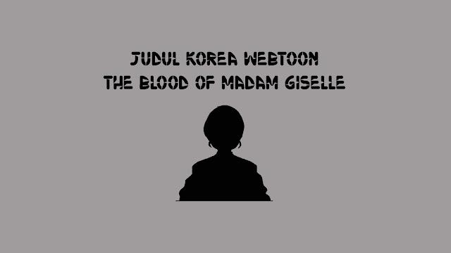 Judul Korea Webtoon The Blood of Madam Giselle