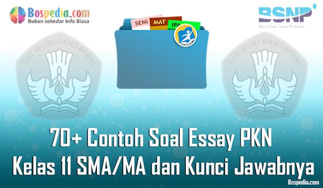 70+ Contoh Soal Essay PKN Kelas 11 SMA/MA dan Kunci Jawabnya Terbaru