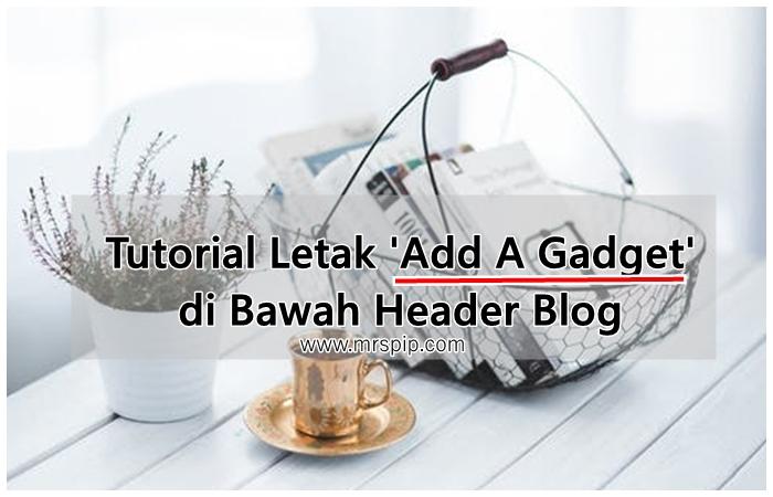 Tutorial Letak Add A Gadget  di Bawah Header Blog