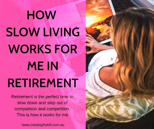 Retirement is the perfect time to slow down and step out of comparison and competition. This is how it works for me. #retirement #slowliving