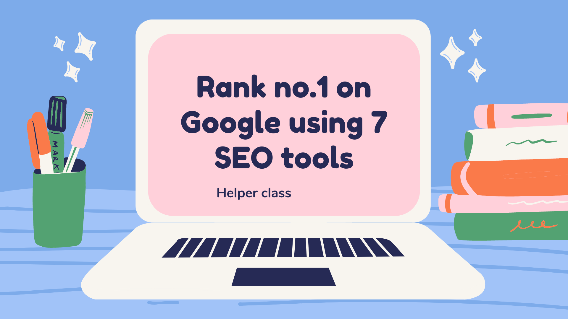 Rank no. 1 on Google using free 7 SEO tools