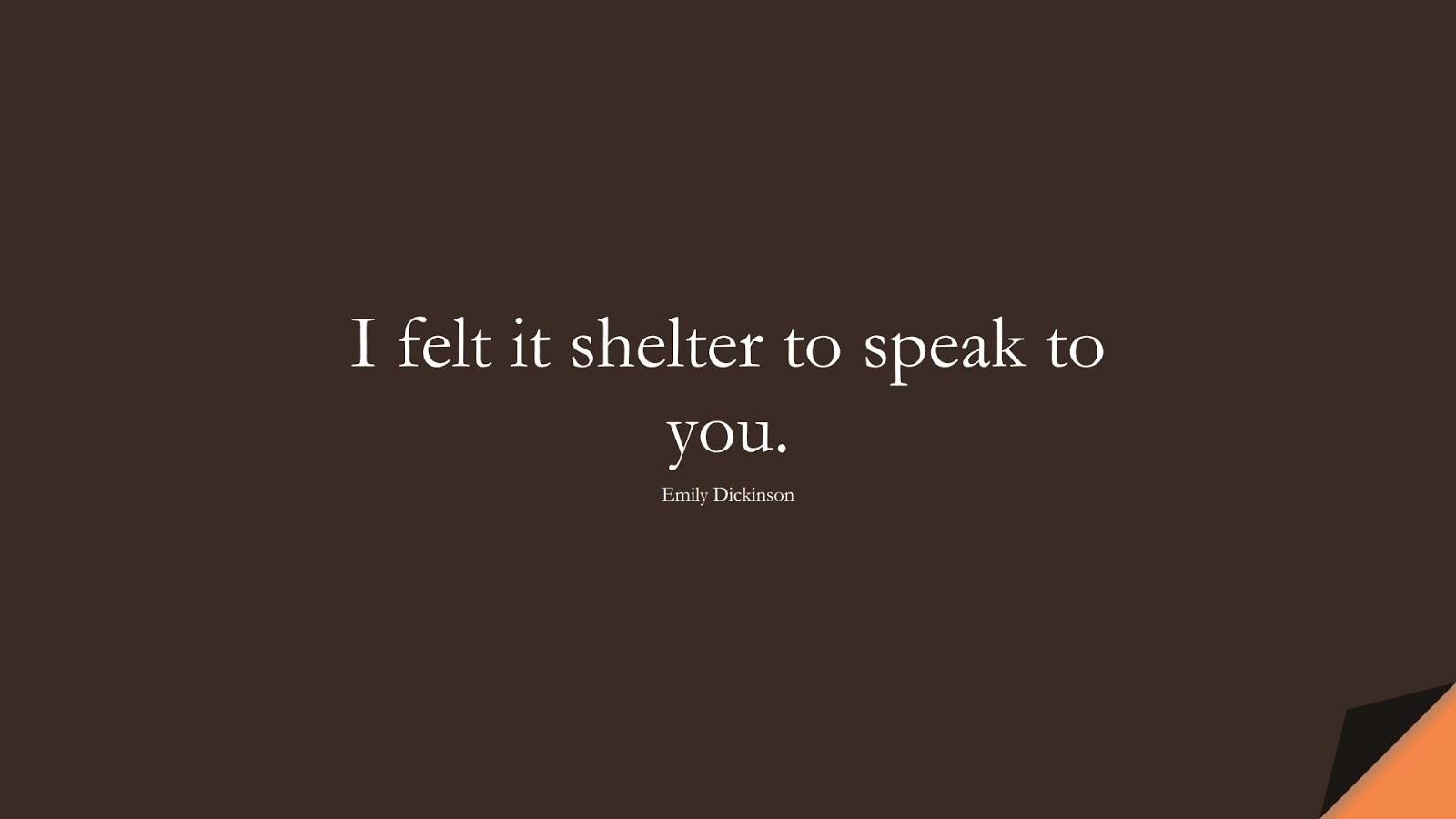 I felt it shelter to speak to you. (Emily Dickinson);  #RelationshipQuotes