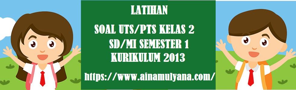 Latihan Soal PTS Semester 1 (Ganjil) Kelas 2 SD MI Kurikulum 2013 Tahun 2021/2022