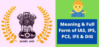 Full Form of IAS, IPS, PCS, IFS & DIG