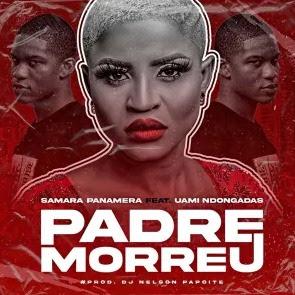 Samara Panamera – Padre Morreu (Feat Uami Ndongadas)