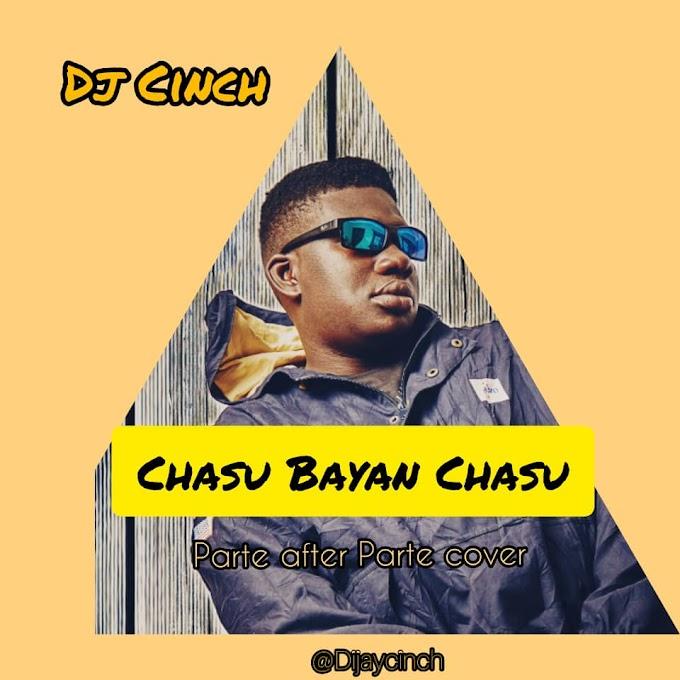 Dj Cinch – Chasu Bayan Chasu (Parte After Parte Cover)