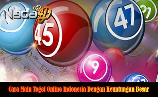 Cara Main Togel Online Indonesia Dengan Keuntungan Besar