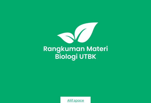 Rakngkuman Materi Biologi UTBK lengkap