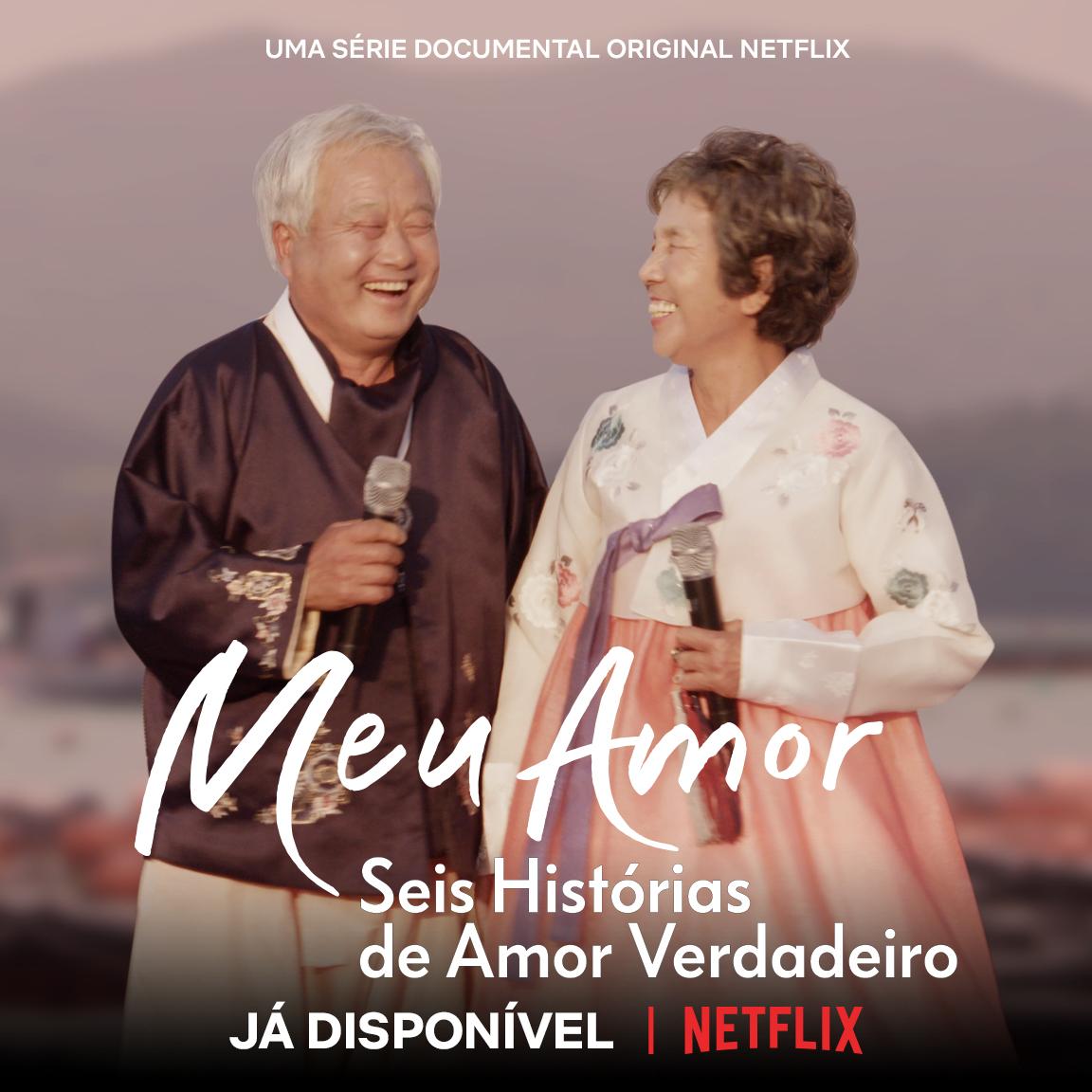 Meu Amor - Seis Histórias de Amor Verdadeiro  Nova série documental da Netflix