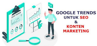 cara penggunaan google trends untuk seo dan bisnis marketing